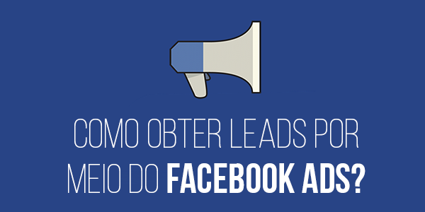 Como obter leads por meio do Facebook Ads