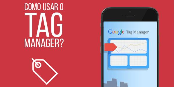 Como usar o Tag Manager?