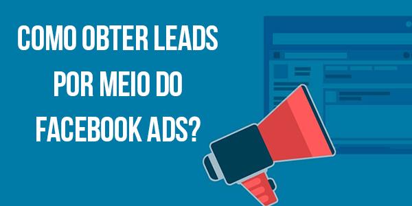 Como obter leads por meio do Facebook Ads?