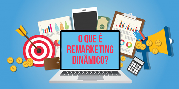 O que é Remarketing Dinâmico?